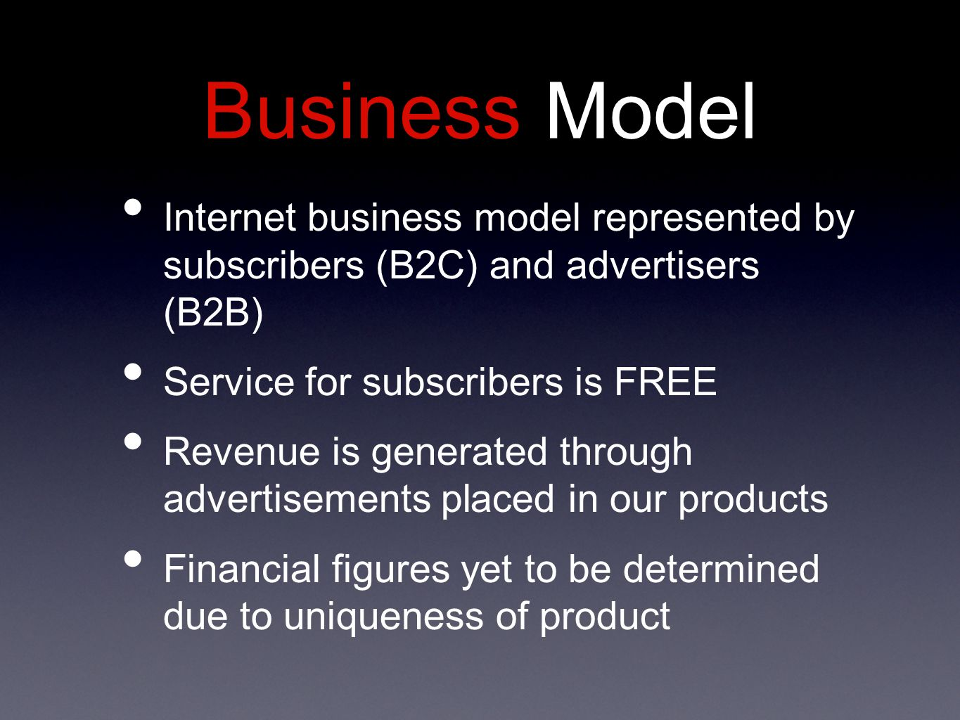 Business Model Internet business model represented by subscribers (B2C) and advertisers (B2B) Service for subscribers is FREE Revenue is generated through advertisements placed in our products Financial figures yet to be determined due to uniqueness of product