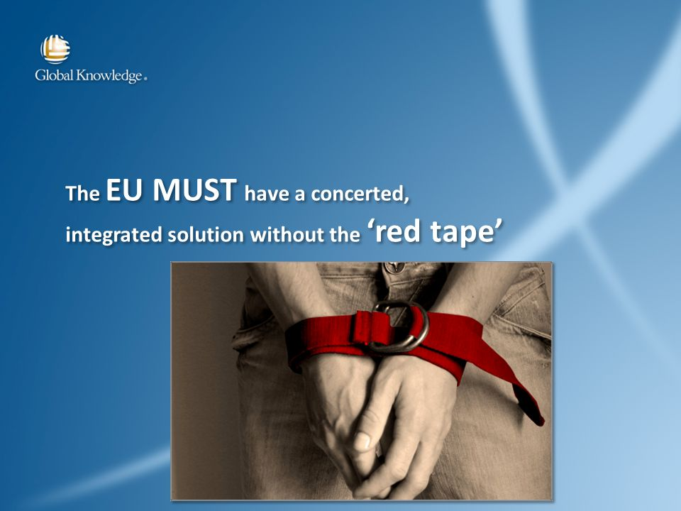The EU MUST have a concerted, integrated solution without the red tape The EU MUST have a concerted, integrated solution without the red tape