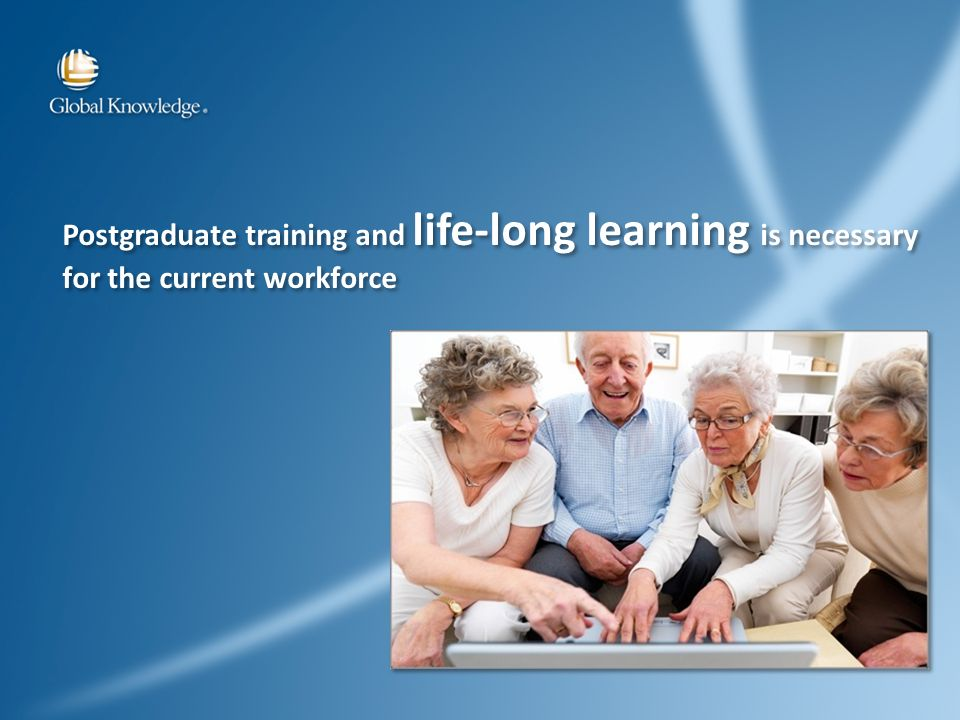 Postgraduate training and life-long learning is necessary for the current workforce