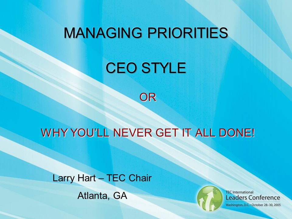 OR WHY YOULL NEVER GET IT ALL DONE! Larry Hart – TEC Chair Atlanta, GA