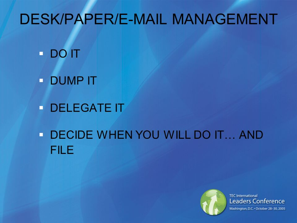 DESK/PAPER/E-MAIL MANAGEMENT DO IT DUMP IT DELEGATE IT DECIDE WHEN YOU WILL DO IT… AND FILE