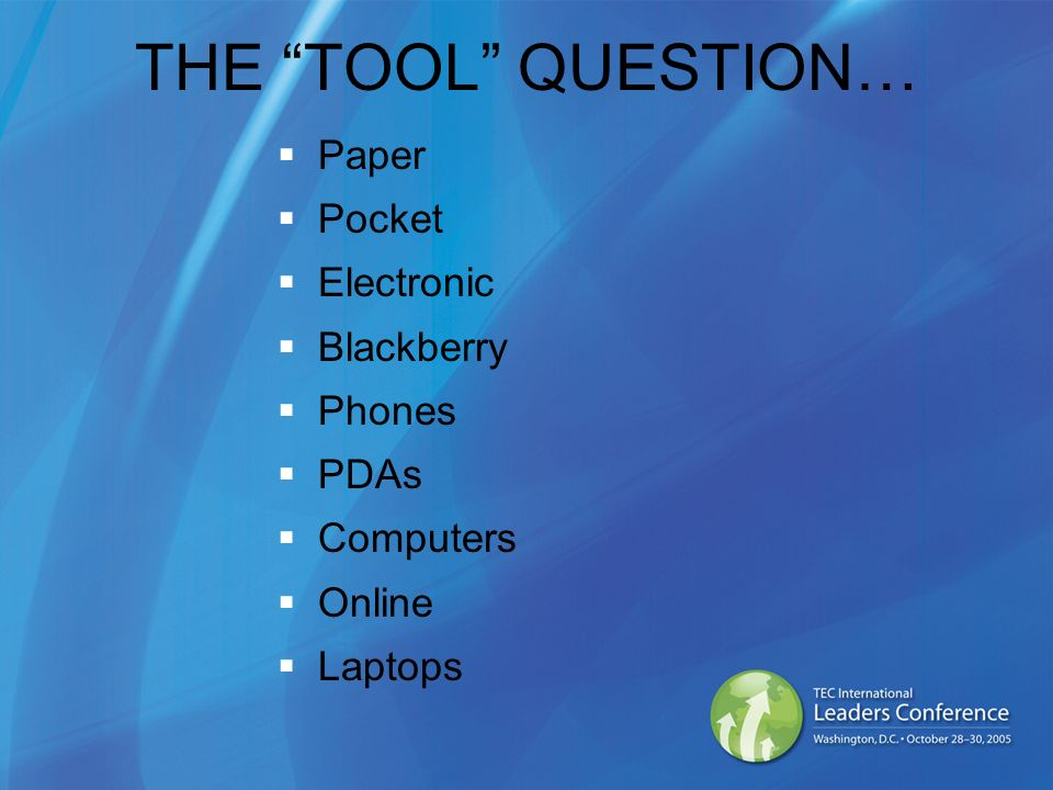 THE TOOL QUESTION… Paper Pocket Electronic Blackberry Phones PDAs Computers Online Laptops