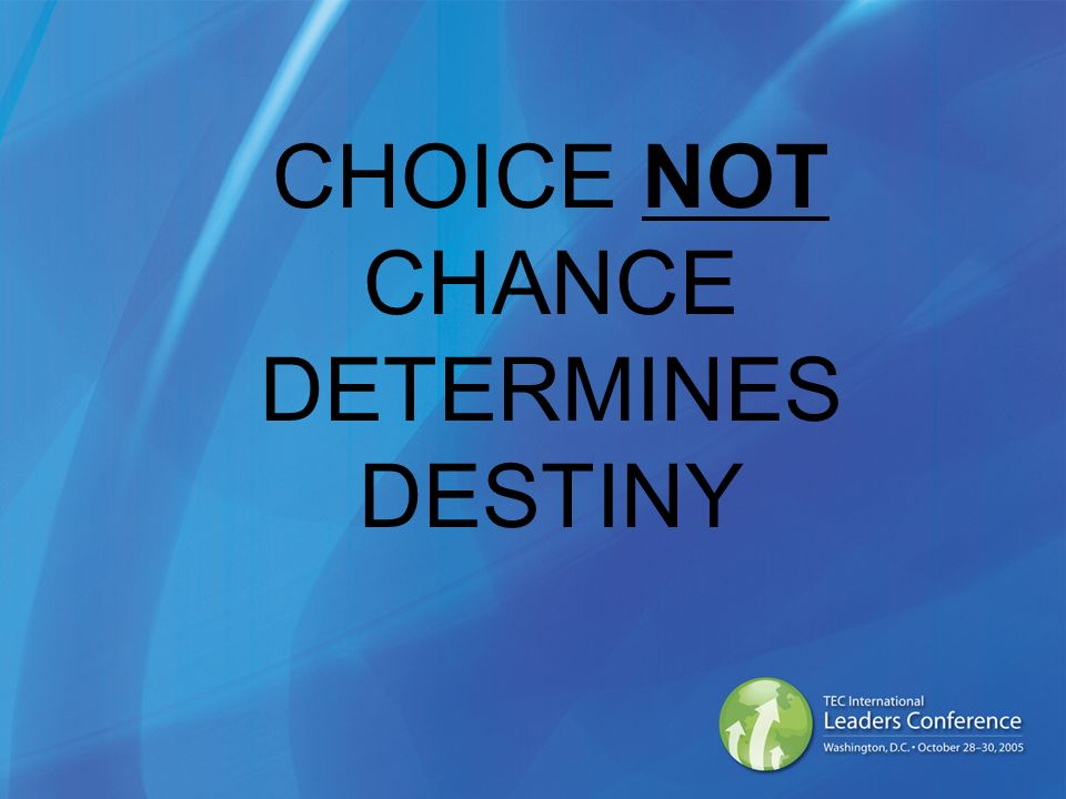 CHOICE NOT CHANCE DETERMINES DESTINY