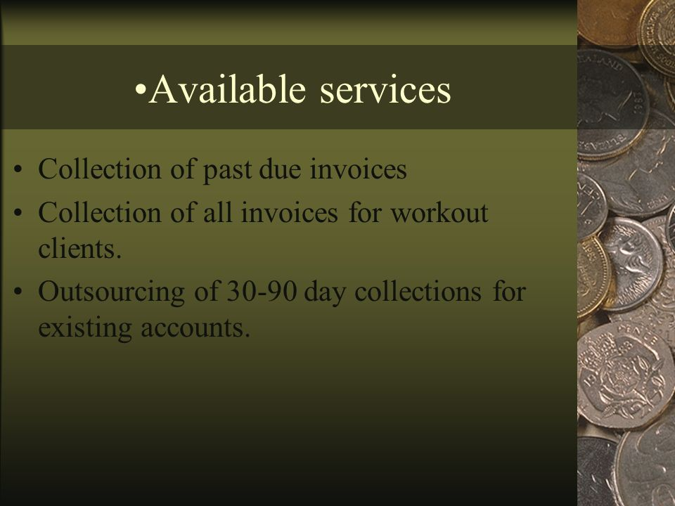 Overview Assistance with past-due collections for existing client debtors and workout scenarios.