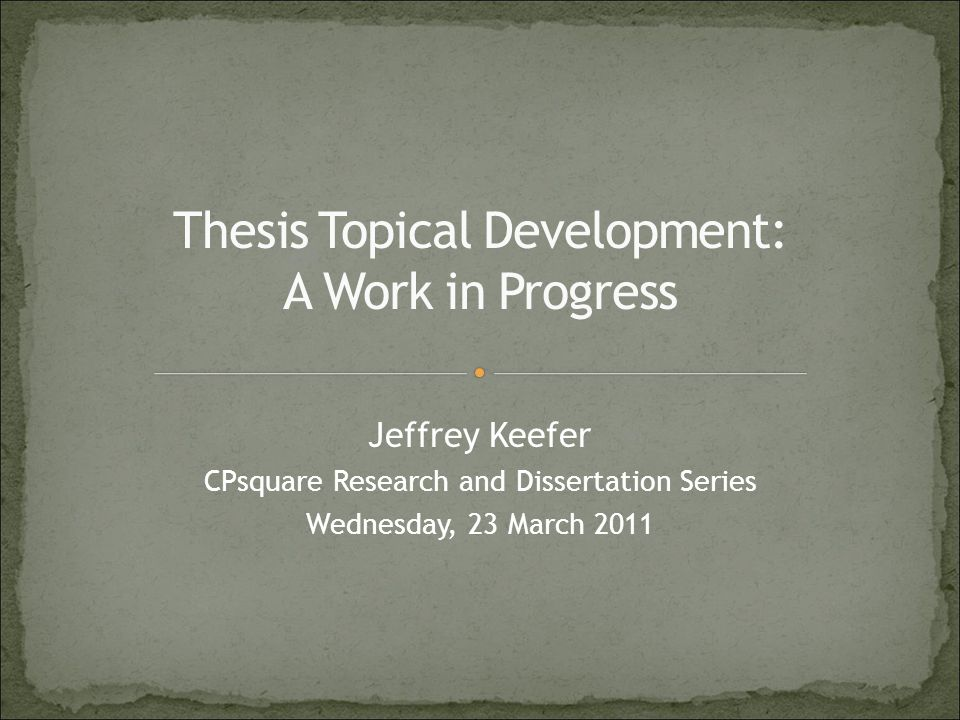 Jeffrey Keefer CPsquare Research and Dissertation Series Wednesday, 23 March 2011