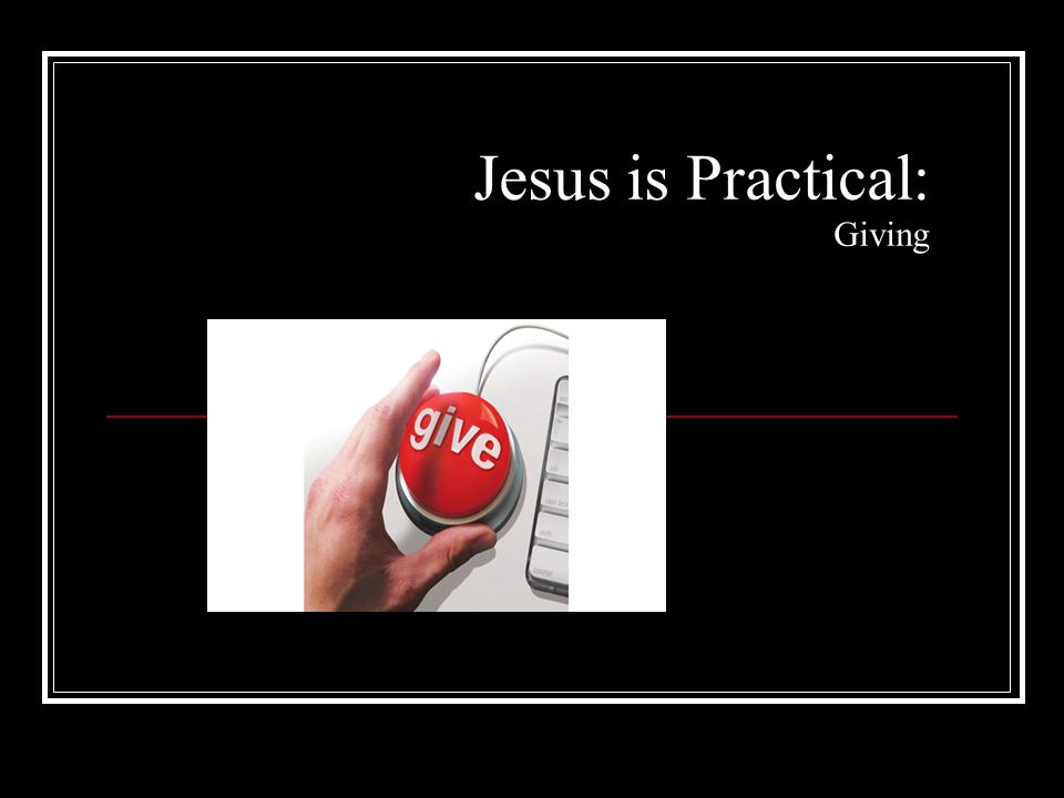 Jesus is Practical: Giving