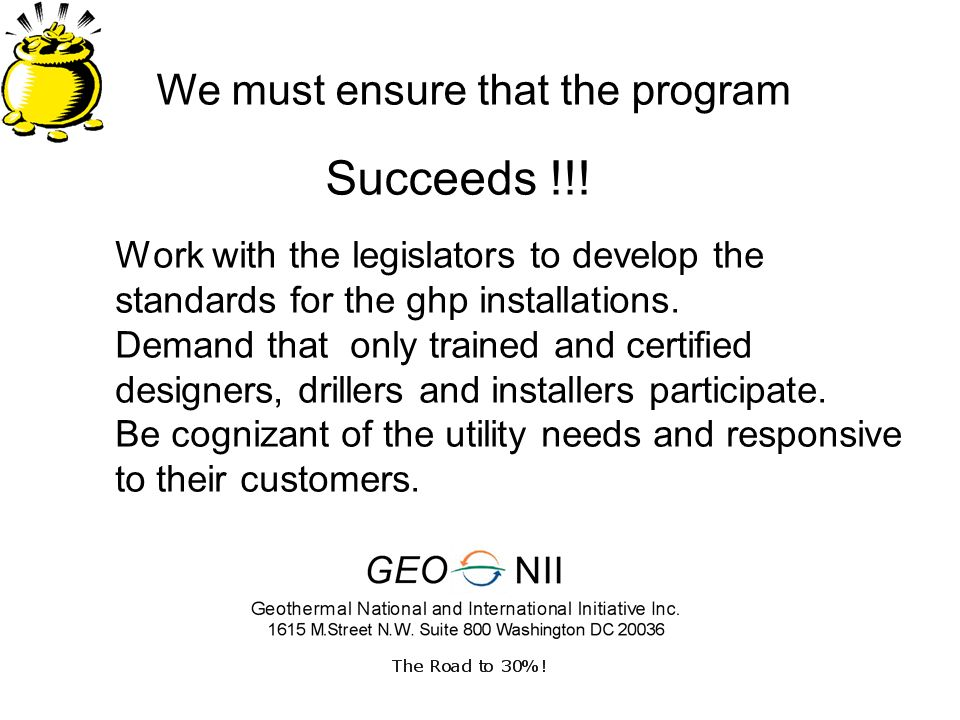 Work with the legislators to develop the standards for the ghp installations.