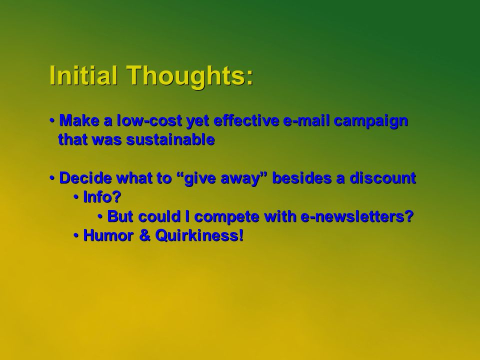 20 Initial Thoughts: Make a low-cost yet effective  campaign that was sustainable Decide what to give away besides a discount Info.