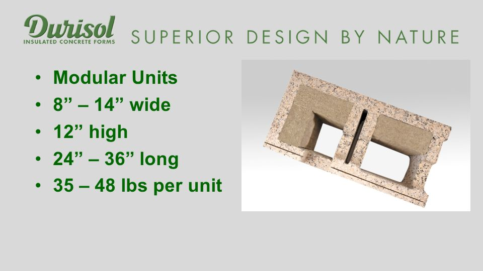 Modular Units 8 – 14 wide 12 high 24 – 36 long 35 – 48 lbs per unit
