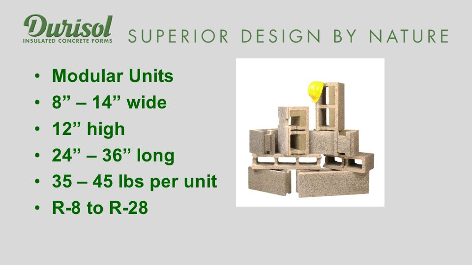 Modular Units 8 – 14 wide 12 high 24 – 36 long 35 – 45 lbs per unit R-8 to R-28