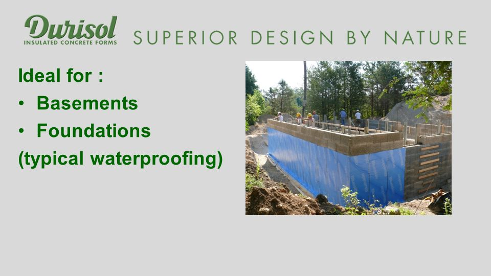 Ideal for : Basements Foundations (typical waterproofing)