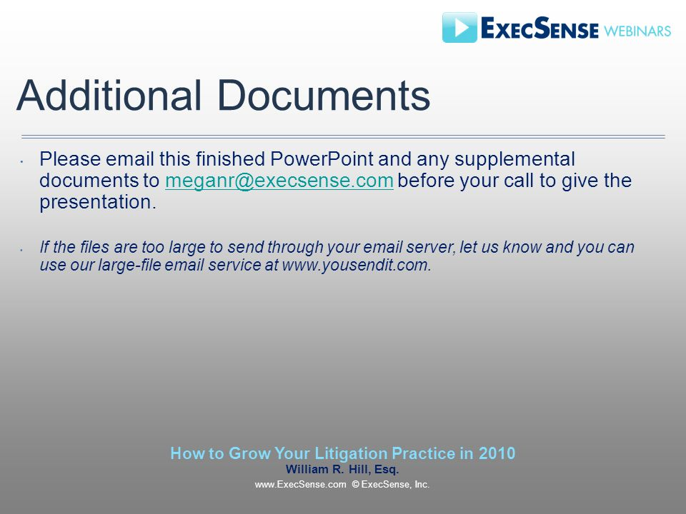 Additional Documents Please  this finished PowerPoint and any supplemental documents to before your call to give the If the files are too large to send through your  server, let us know and you can use our large-file  service at