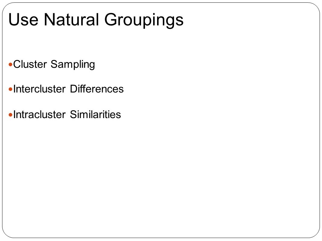 Use Natural Groupings Cluster Sampling Intercluster Differences Intracluster Similarities