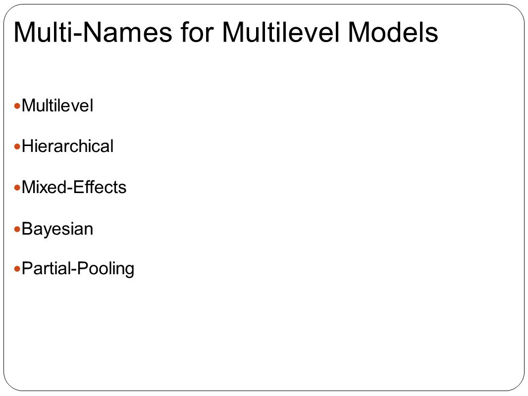 Multi-Names for Multilevel Models Multilevel Hierarchical Mixed-Effects Bayesian Partial-Pooling