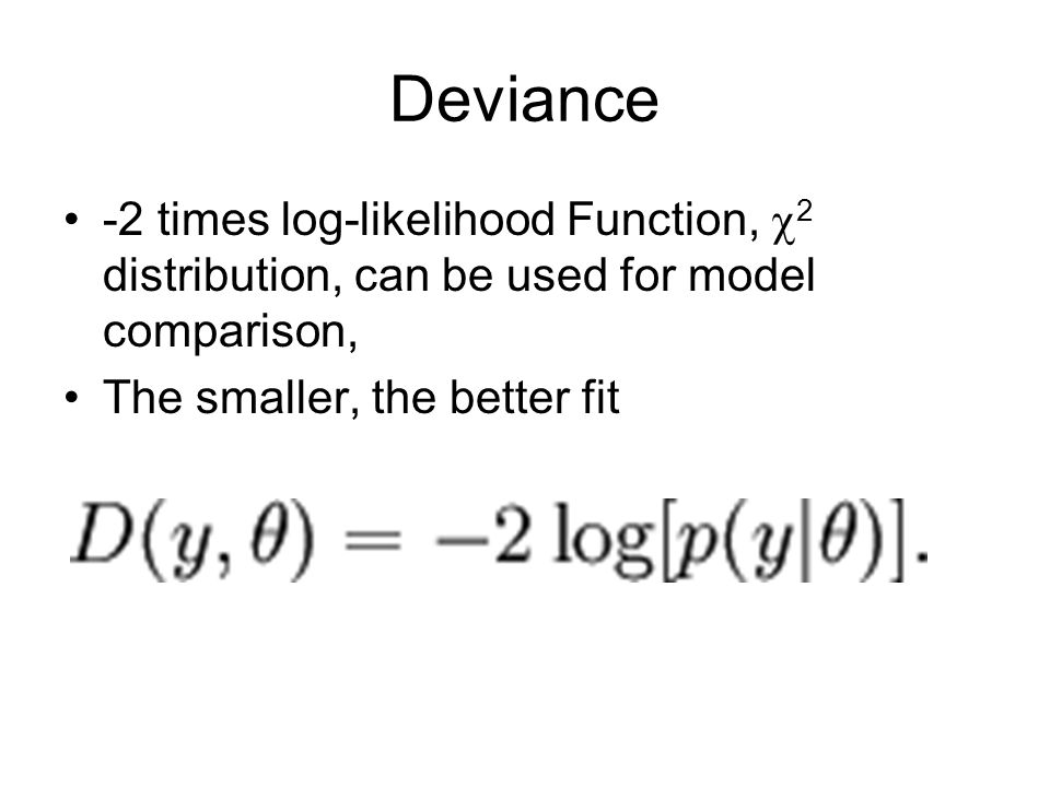 Deviance -2 times log-likelihood Function, 2 distribution, can be used for model comparison, The smaller, the better fit