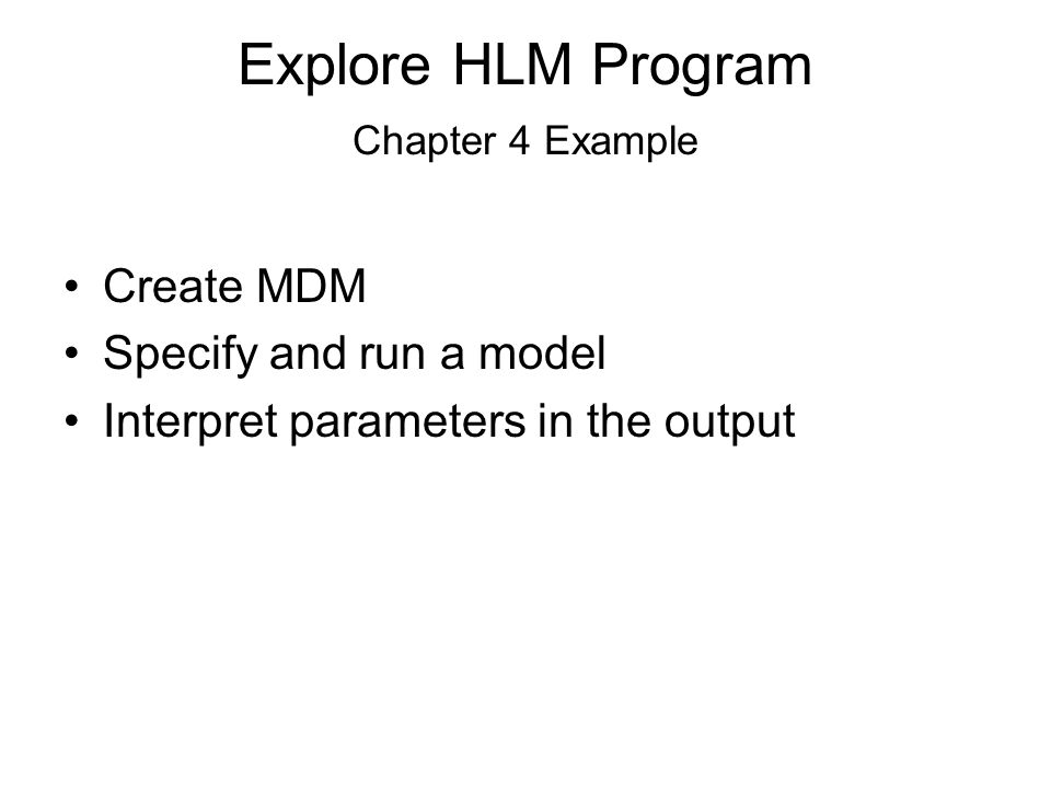 Explore HLM Program Chapter 4 Example Create MDM Specify and run a model Interpret parameters in the output