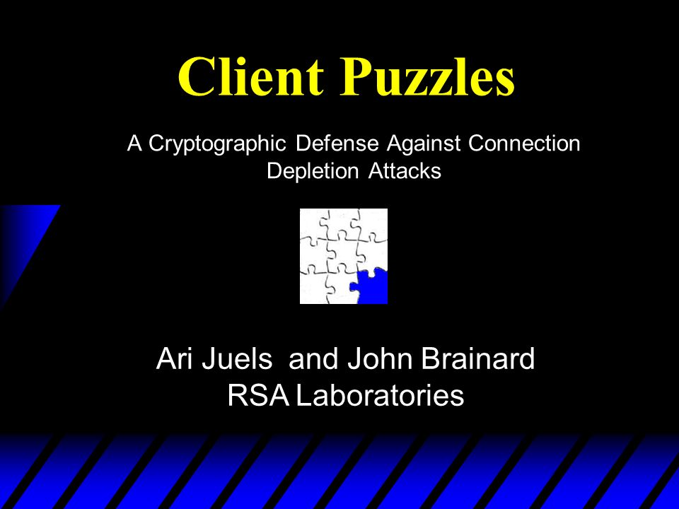 Client Puzzles A Cryptographic Defense Against Connection Depletion Attacks Ari Juels and John Brainard RSA Laboratories