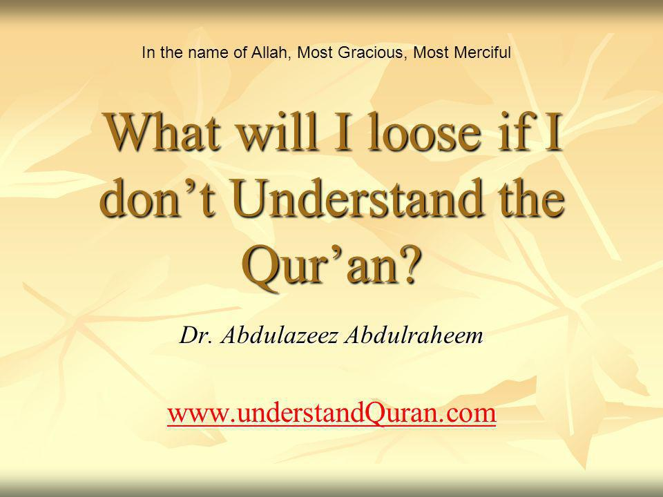 What will I loose if I dont Understand the Quran. Dr.