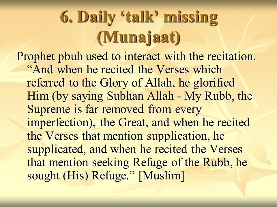 6. Daily talk missing (Munajaat) Prophet pbuh used to interact with the recitation.