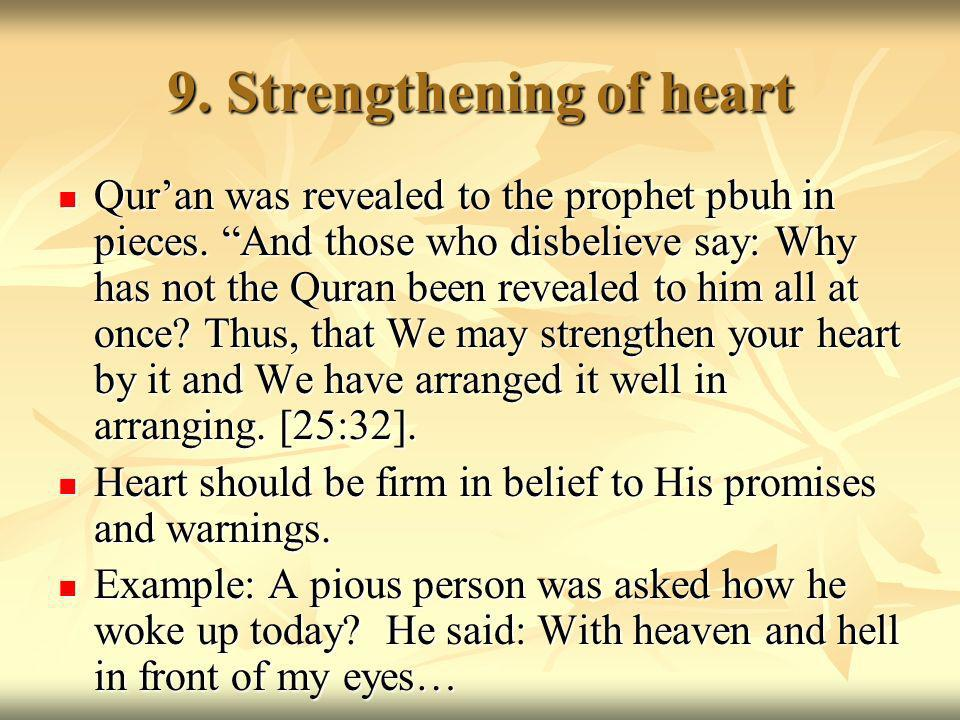 9. Strengthening of heart Quran was revealed to the prophet pbuh in pieces.