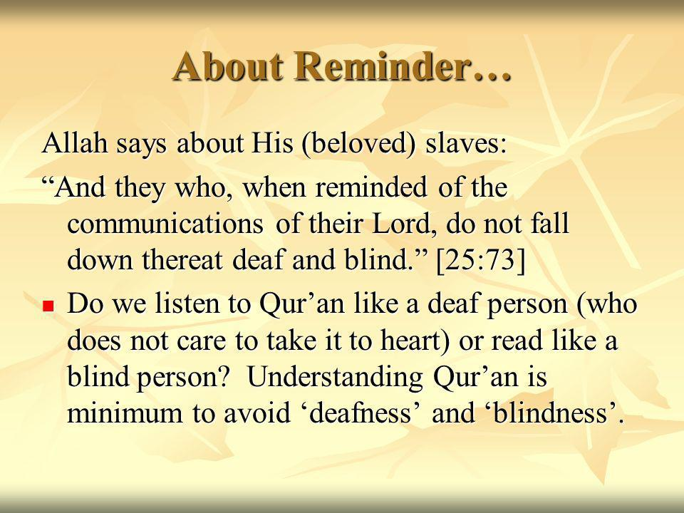 About Reminder… Allah says about His (beloved) slaves: And they who, when reminded of the communications of their Lord, do not fall down thereat deaf and blind.