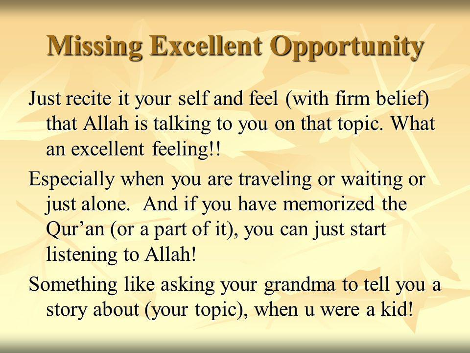 Missing Excellent Opportunity Just recite it your self and feel (with firm belief) that Allah is talking to you on that topic.