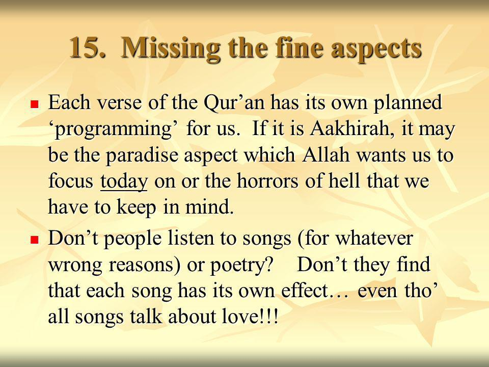 15. Missing the fine aspects Each verse of the Quran has its own planned programming for us.