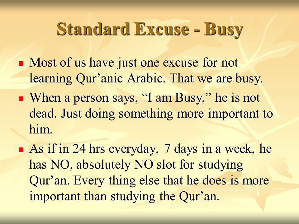 Standard Excuse - Busy Most of us have just one excuse for not learning Quranic Arabic.