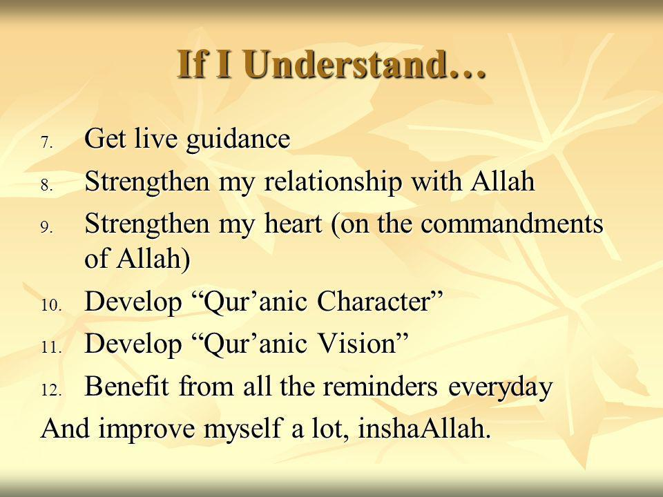 If I Understand… 7. Get live guidance 8. Strengthen my relationship with Allah 9.