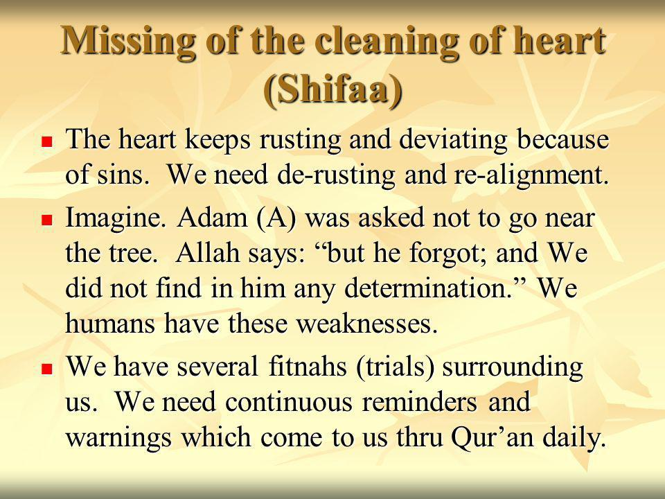Missing of the cleaning of heart (Shifaa) The heart keeps rusting and deviating because of sins.