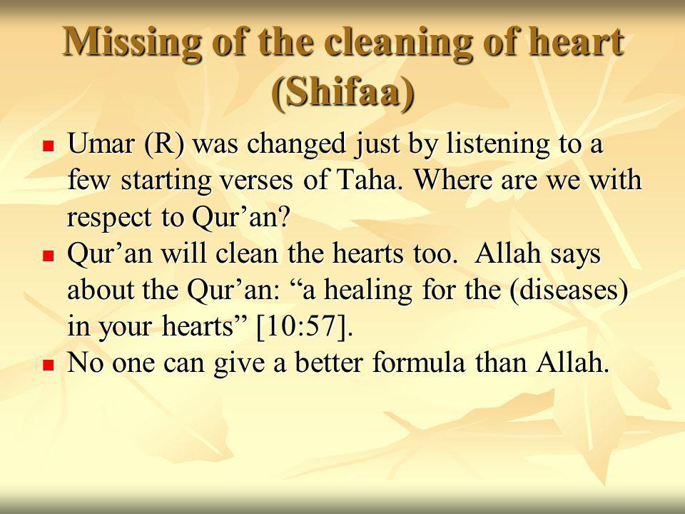 Missing of the cleaning of heart (Shifaa) Umar (R) was changed just by listening to a few starting verses of Taha.
