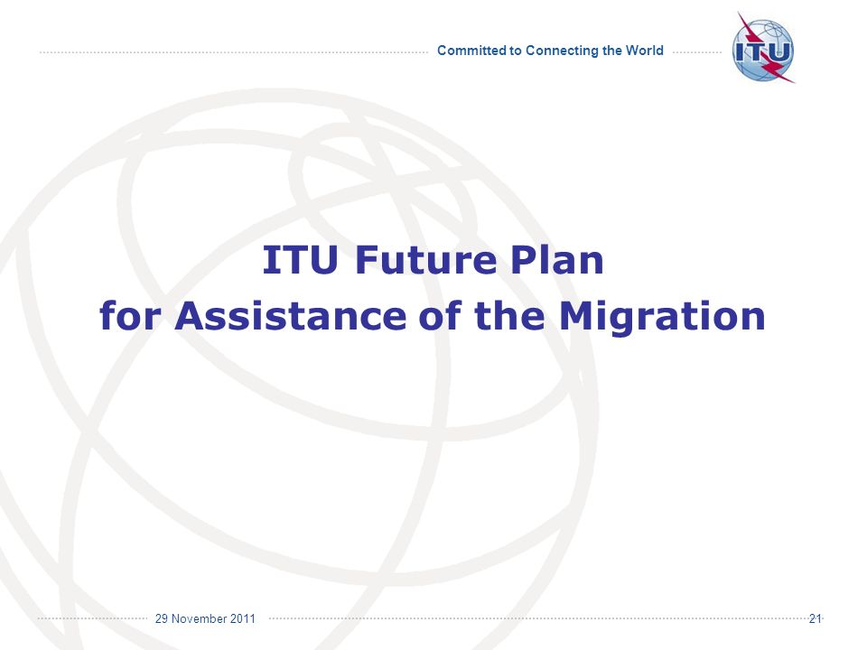 Committed to Connecting the World International Telecommunication Union 29 November ITU Future Plan for Assistance of the Migration