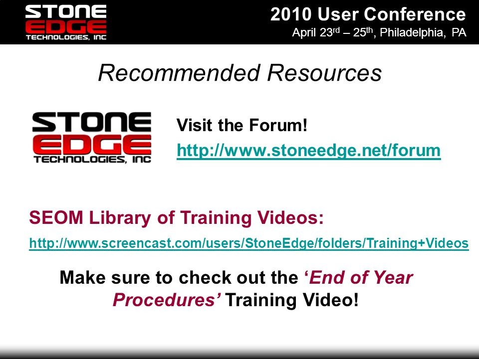 2010 User Conference April 23 rd – 25 th, Philadelphia, PA Recommended Resources Visit the Forum.