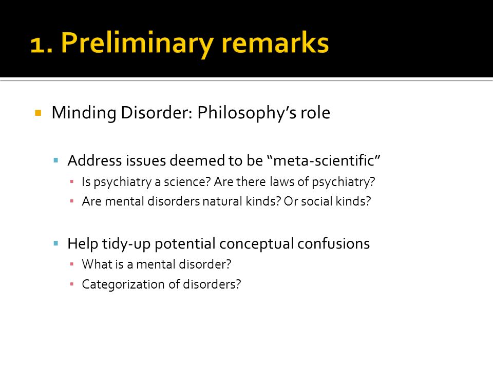 Minding Disorder: Philosophys role Address issues deemed to be meta-scientific Is psychiatry a science.