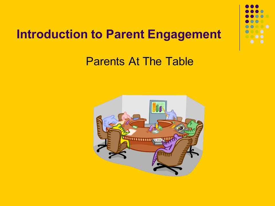 Introduction to Parent Engagement Parents At The Table