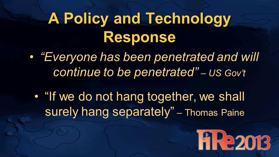 A Policy and Technology Response If we do not hang together, we shall surely hang separately – Thomas Paine Everyone has been penetrated and will continue to be penetrated – US Govt