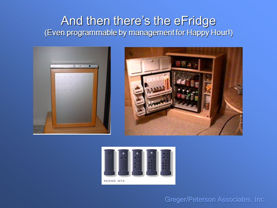 And then theres the eFridge (Even programmable by management for Happy Hour!)