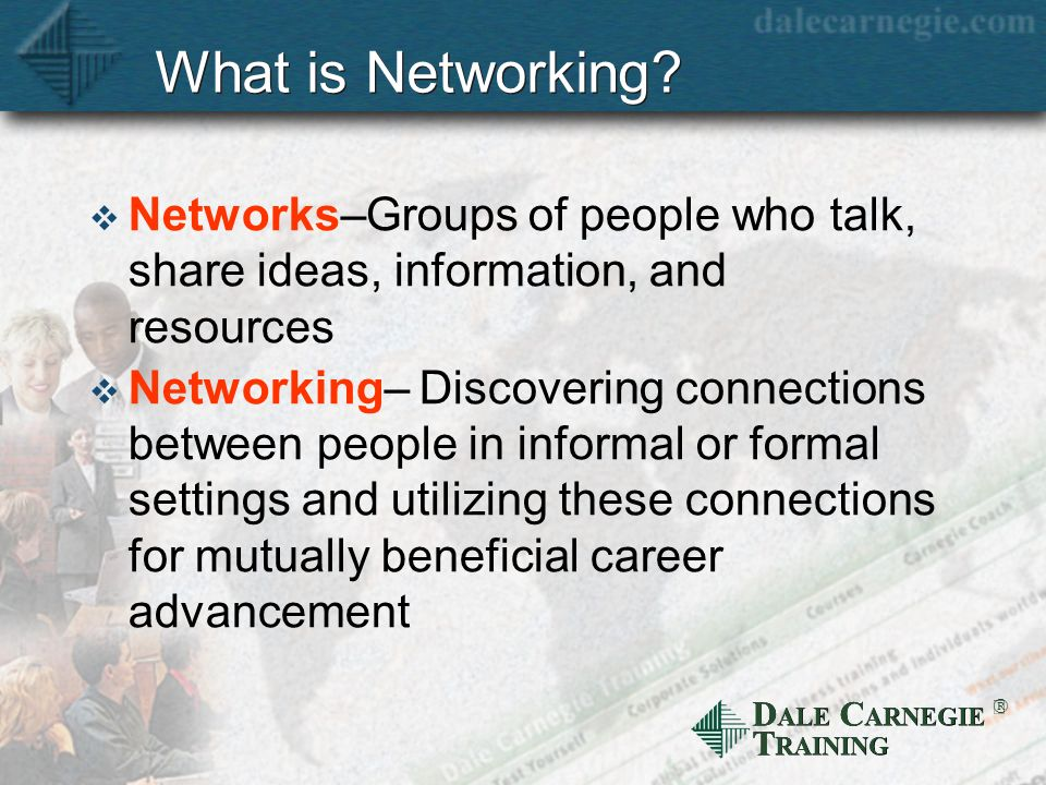 D ALE C ARNEGIE T RAINING What is Networking.