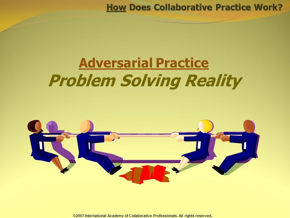 Adversarial Practice Problem Solving Reality How Does Collaborative Practice Work.