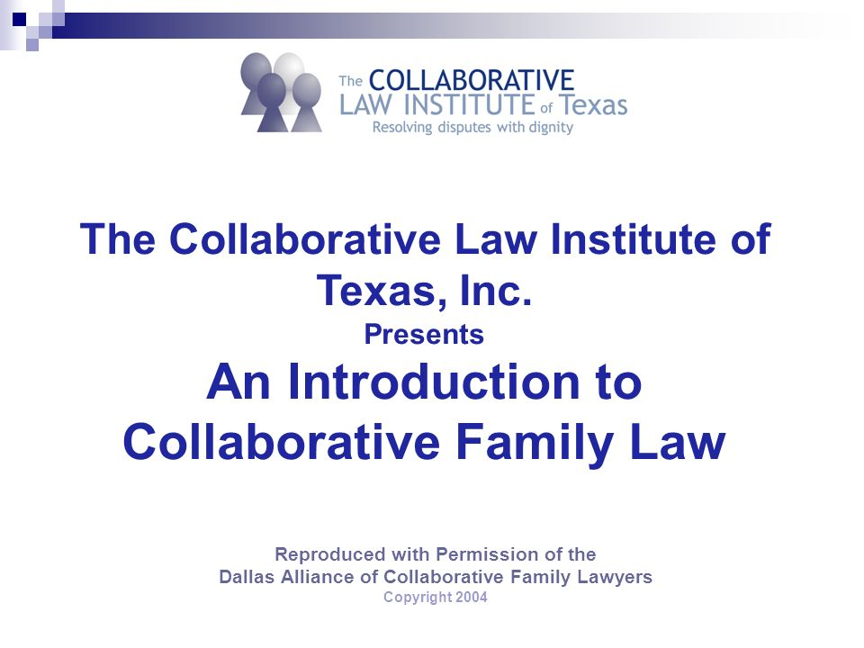 Reproduced with Permission of the Dallas Alliance of Collaborative Family Lawyers Copyright 2004 The Collaborative Law Institute of Texas, Inc.