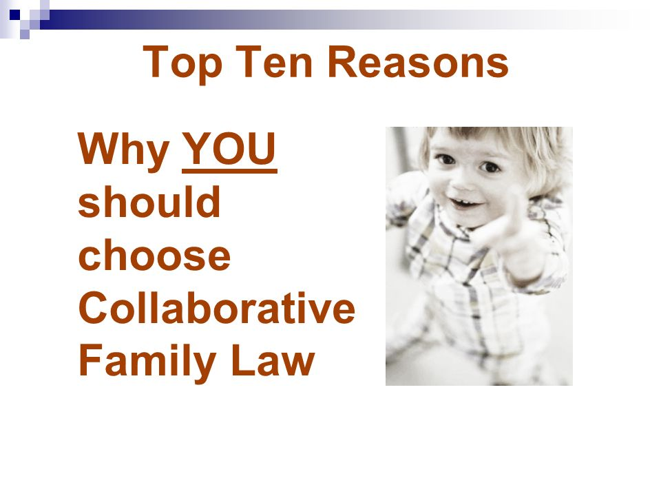 Top Ten Reasons Why YOU should choose Collaborative Family Law