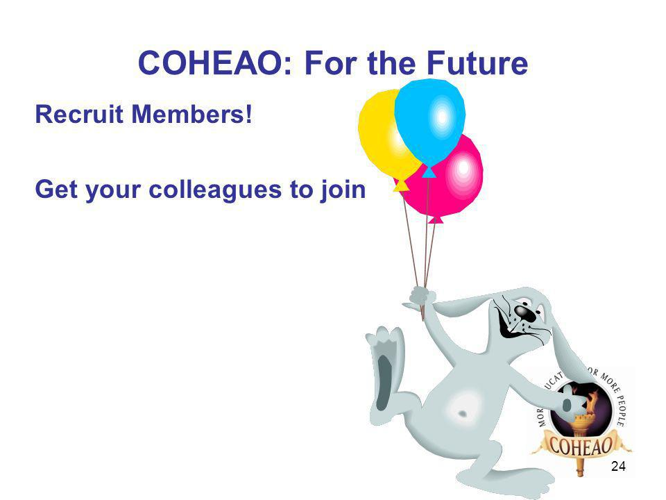 24 COHEAO: For the Future Recruit Members! Get your colleagues to join