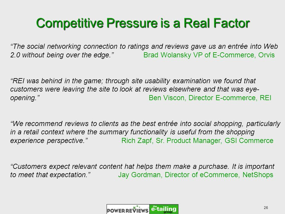 26 Competitive Pressure is a Real Factor The social networking connection to ratings and reviews gave us an entrée into Web 2.0 without being over the edge.