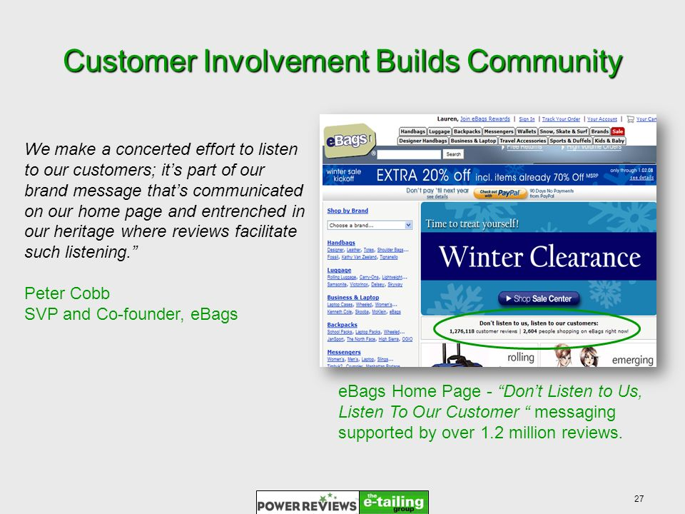 27 Customer Involvement Builds Community We make a concerted effort to listen to our customers; its part of our brand message thats communicated on our home page and entrenched in our heritage where reviews facilitate such listening.