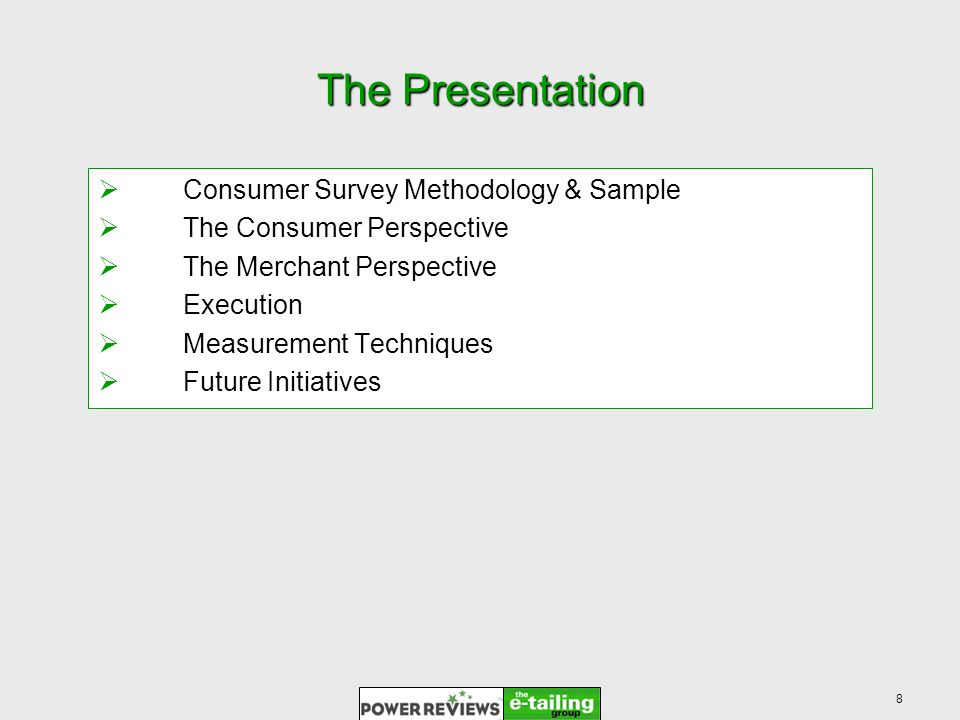 8 The Presentation Consumer Survey Methodology & Sample The Consumer Perspective The Merchant Perspective Execution Measurement Techniques Future Initiatives