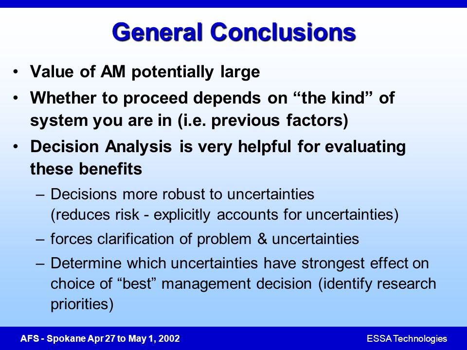 AFS - Spokane Apr 27 to May 1, 2002ESSA Technologies General Conclusions Value of AM potentially large Whether to proceed depends on the kind of system you are in (i.e.