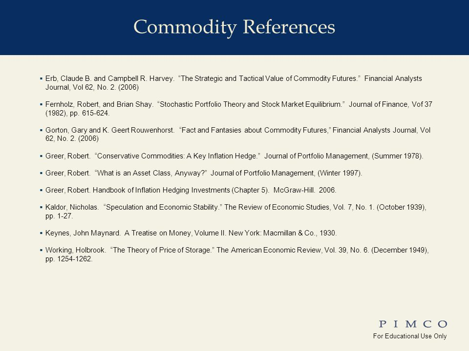 For Educational Use Only !edu_Why_Commodities For Educational Use Only Yale_Univ( ) Commodity References Erb, Claude B.