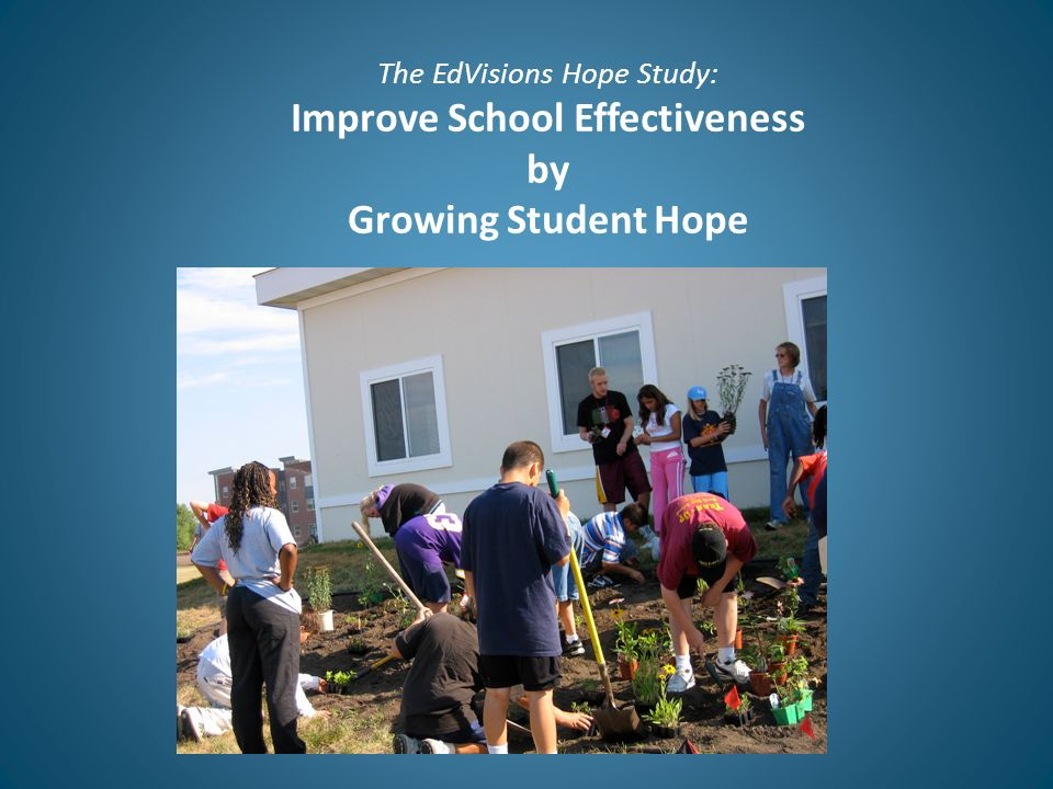 The EdVisions Hope Study: Improve School Effectiveness by Growing Student Hope
