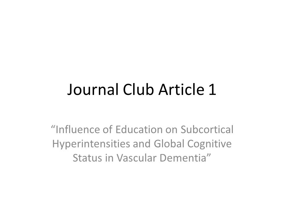 Journal Club Article 1 Influence of Education on Subcortical Hyperintensities and Global Cognitive Status in Vascular Dementia