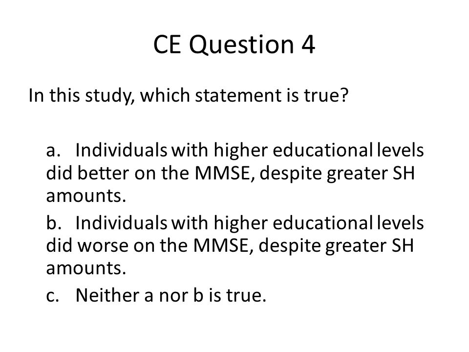 CE Question 4 In this study, which statement is true.